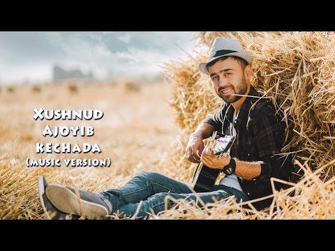 Xushnud - Ajoyib kechada | Хушнуд - Ажойиб кечада (music version)