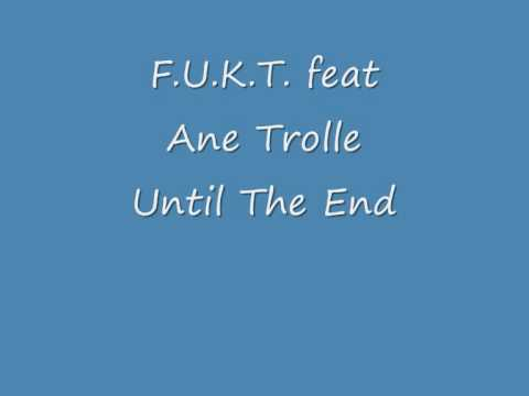 F.U.K.T. Feat Ane Trolle - Until The End