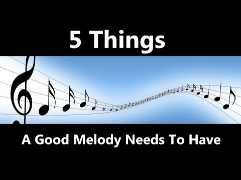5 Things A Good Melody Needs To Have