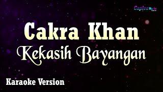 Cakra Khan - Kekasih Bayangan (Karaoke Version)