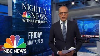NBC Nightly News Broadcast (Full) - May 7th, 2021 | NBC Nightly News