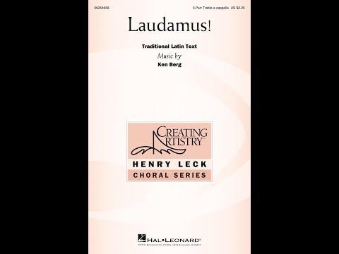 Laudamus! (3-Part Treble a cappella) - Music by Ken Berg