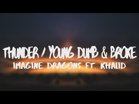 Imagine Dragons, Khalid - Thunder / Young Dumb & Broke [Lyric Video]