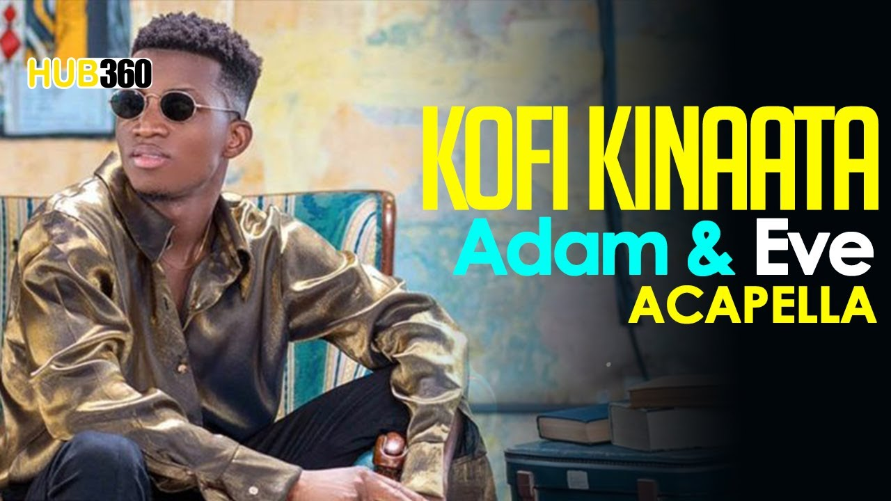 Kofi Kinaata - Adam And Eve Acapella - YouTube