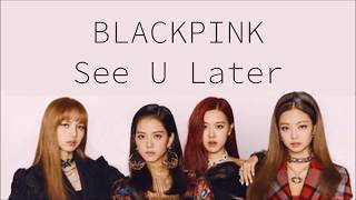 BLACKPINK ~ See U Later ~ Easy Lyrics