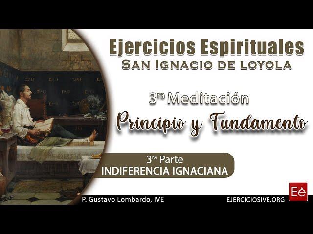 06 Principio y Fundamento III - Indiferencia Ignaciana