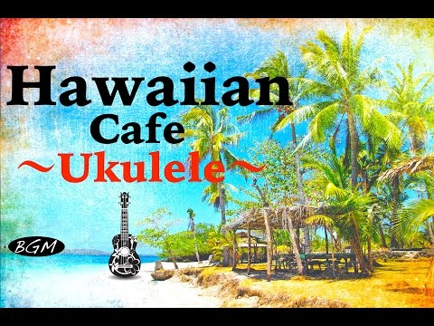 Relaxing Hawaiian Cafe Music - Ukulele & Guitar Instrumental