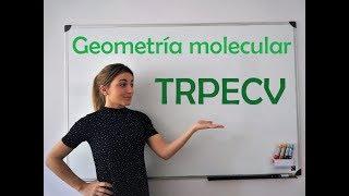 Geometría molecular. TRPECV: Teoría de repulsión de los pares de electrones de la capa de valencia.