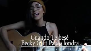 Cuando Te Besé  Becky G Ft Paulo Londra   Daniela Calvario