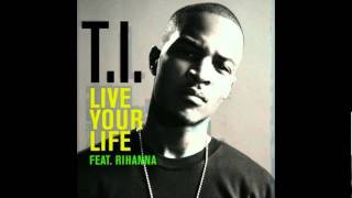 T.I. (Feat. Rihanna) - Live Your Life