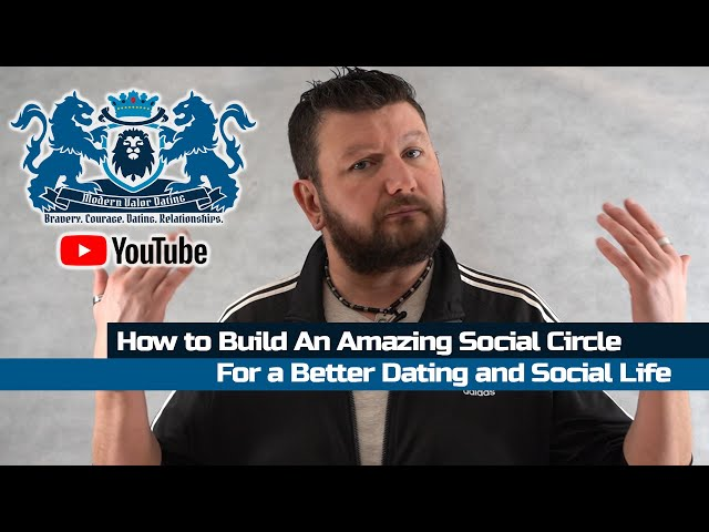 How To Build An Amazing Social Circle For A Better Dating and Social Life