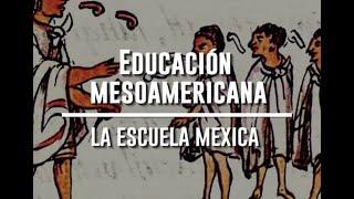 Educación mesoamericana; La escuela mexica