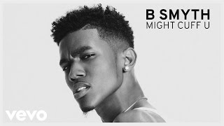 B. Smyth - Might Cuff U (Audio)