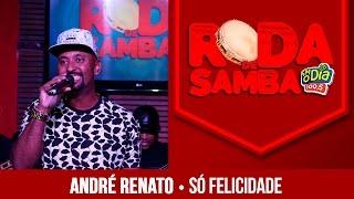 Só Felicidade - André Renato (Roda de Samba FM O Dia)