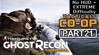 🔴 GHOST RECON WILDLANDS   CO-OP Part 21   NO HUD + EXTREME DIFFICULTY (Tactical Walkthrough)