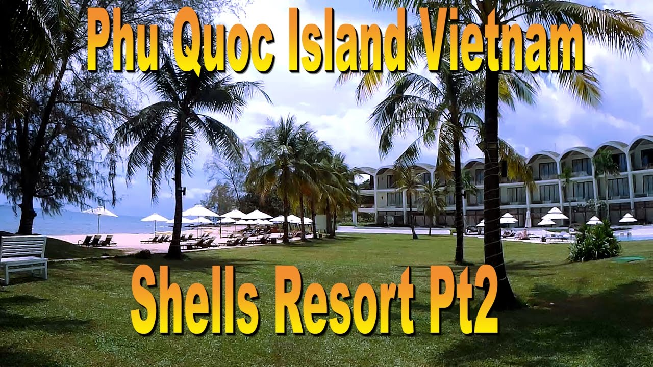 Phu Quoc Shells Resort Vietnam Part 2 Youtube
