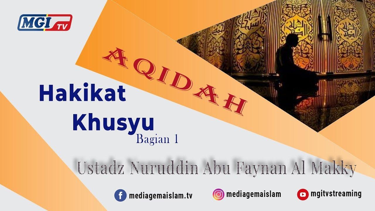 Hakikat Khusyu' Bag.1 - Ustadz Nuruddin Abu Faynan Al Makky