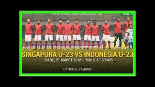 Berita Terbaru   Prediksi Singapura vs Timnas Indonesia U-23: Mencermati Kejutan Luis Milla - Ind...
