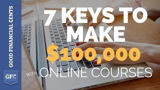 7 Keys to Make $100,000+ With Online Courses