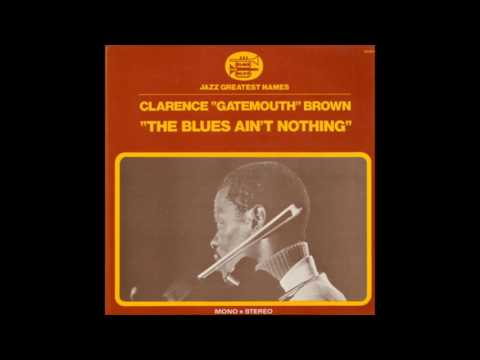 CLARENCE ''GATEMOUTH'' BROWN (Vinton, Louisiana, U.S.A) - Blues Ain't Nothing