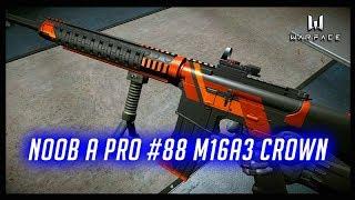 WARFACE NOOB A PRO #88 M16A3 CROWN