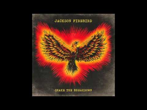 JACKSON FIREBIRD - SHAKE THE BREAKDOWN - SHAKE THE BREAKDOWN