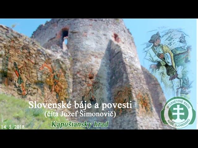 Slovenské báje a povesti - 13. diel - Kapušiansky hrad [J. Šimonovi?] (14. 5. 2018)