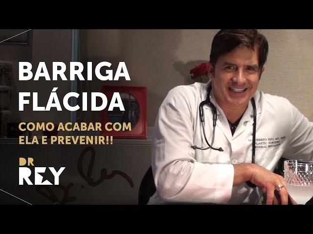 Dr. Rey - barriga flácida - como acabar com ela e prevenir!!