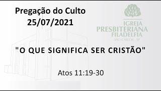 Pregação (O que significa ser cristão) - 25-07-2021