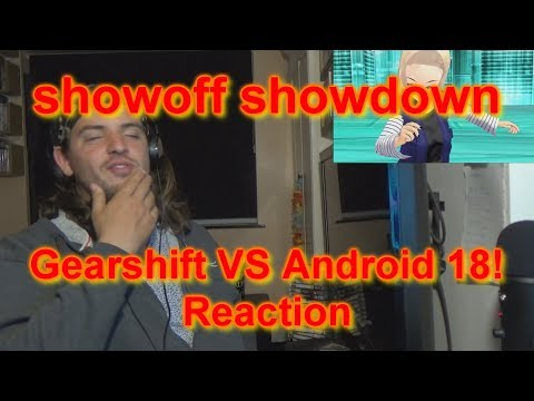 AF17's Reaction: showoff showdown Gearshift VS Android 18!