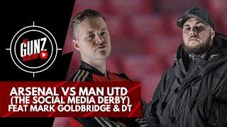 Arsenal vs Man Utd (The Social Media Derby) | All Gunz Blazing Feat Mark Goldbridge & DT