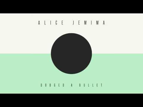 Alice Jemima - Dodged a Bullet