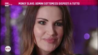 Money slave: uomini sottomessi disposti a tutto - Nemo - Nessuno escluso 18/05/2018