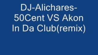DJ-Alichares-50Cent VS Akon In Da Club(remix)