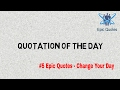 Quotes of The Day #5 -Epic Quotes; Change Your Day