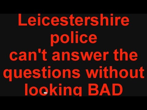 Leicestershire police cant answer the questions without looking BAD