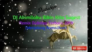 DJ AKIMILAKU BIKIN KITA SUGEST REMIX DUBSTEB 2019 - Menjelang Ramadhan ⚫