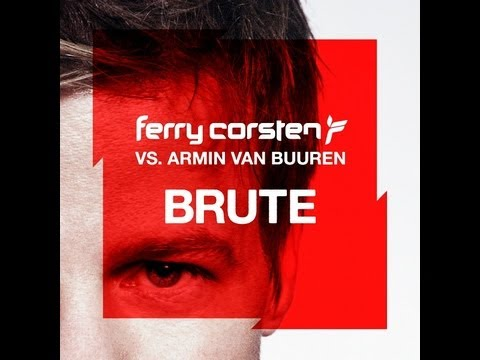 Ferry Corsten vs. Armin van Buuren - Brute (Full version!)