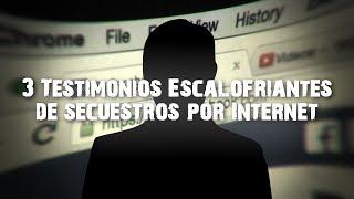 3 Testimonios escalofriantes de Secuestros por Internet
