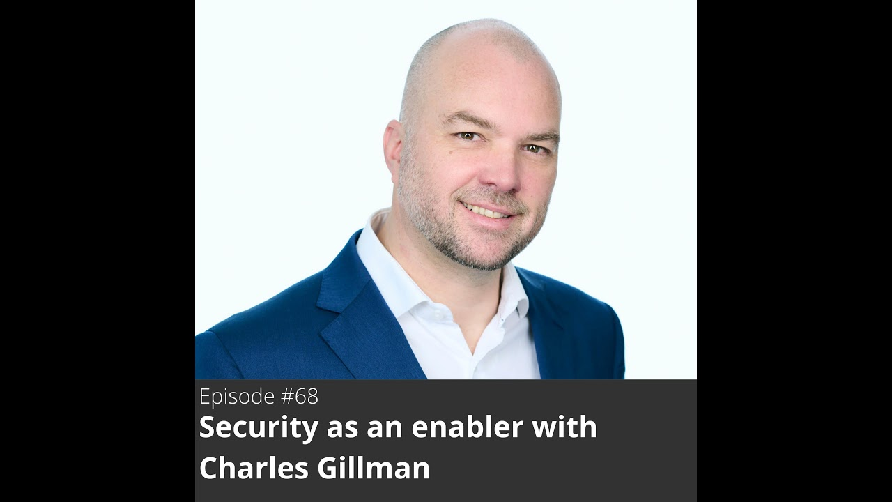 68. Security as an enabler with Charles Gillman