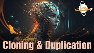 Cloning & Duplication: Me, Myself, and I