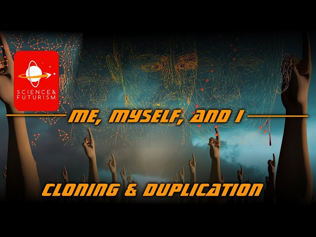 Cloning & Duplication: Me, Myself, and I