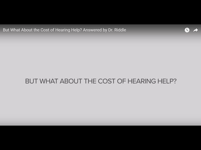 But What About the Cost of Hearing Help? Answered by Dr. Riddle
