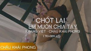 [Teaser] Chốt Lại Em Muốn Chia Tay - Châu Khải Phong ft Khang Việt