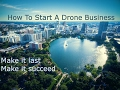 How To Start A Drone Business That Will Last And Succeed. 7 Tips From A Former UAV Operator