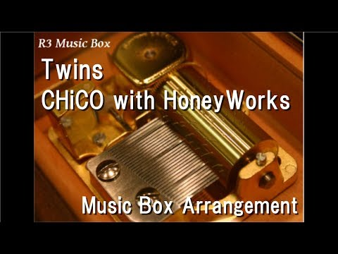 Twins/CHiCO with HoneyWorks [Music Box] (Anime