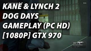 Kane & Lynch 2  Dog Days Gameplay (PC HD) [1080p] GTX 970