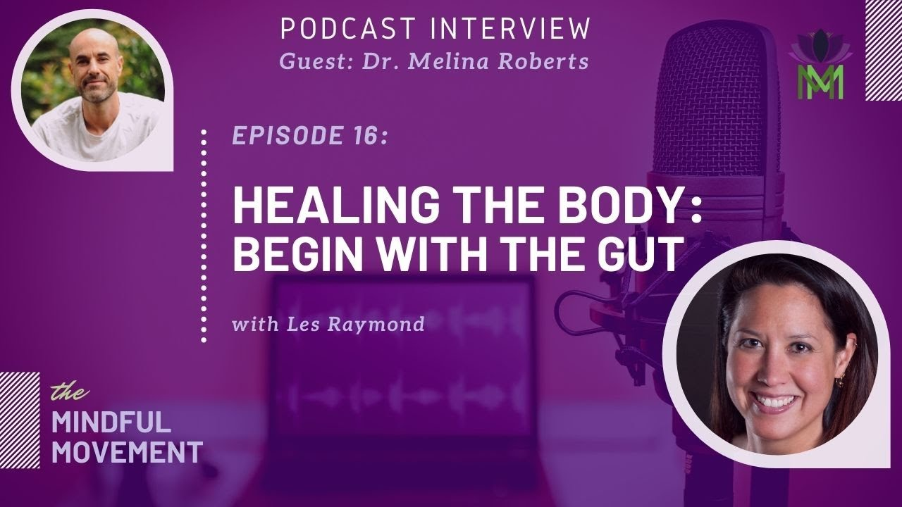 Interview with Dr. Melina Roberts / Healing the Body:  Begin with the Gut