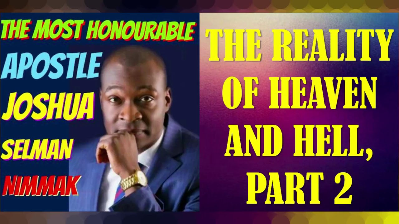 Download THE REALITY OF HEAVEN AND HELL, PART 2; BY APOSTLE JOSHUA SELMAN