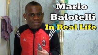 Mario Balotelli in Real Life